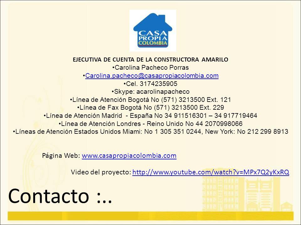 Contacto :.. Página Web: www.casapropiacolombia.comwww.casapropiacolombia.com Video del proyecto: http://www.youtube.com/watch?v=MPx7Q2yKxRQhttp://www