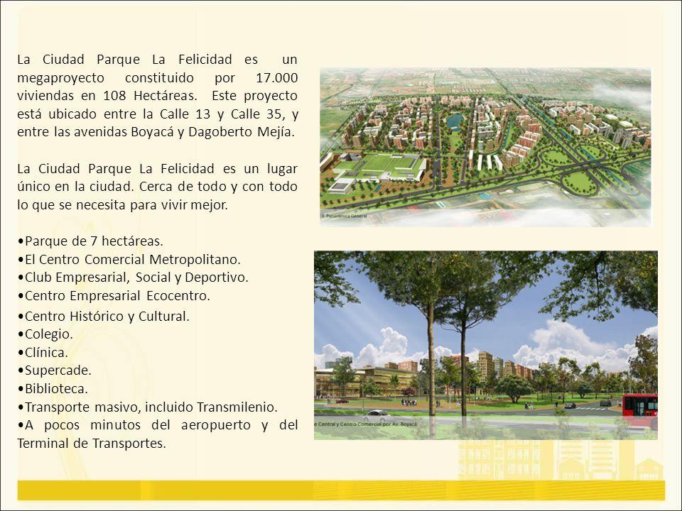 La Ciudad Parque La Felicidad es un megaproyecto constituido por 17.000 viviendas en 108 Hectáreas. Este proyecto está ubicado entre la Calle 13 y Cal