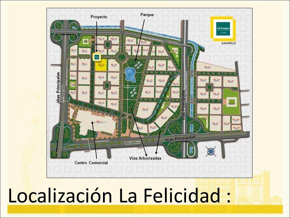 Localización La Felicidad : Vías Principales Parque Centro Comercial Proyecto Vías Arborizadas