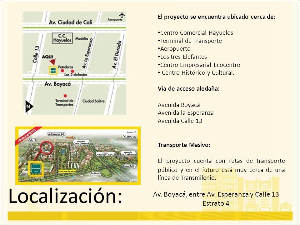 Localización: Av. Boyacá, entre Av. Esperanza y Calle 13 Estrato 4 El proyecto se encuentra ubicado cerca de: Centro Comercial Hayuelos Terminal de Tr