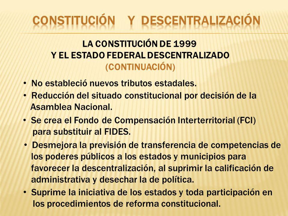 No estableció nuevos tributos estadales. LA CONSTITUCIÓN DE 1999 Y EL ESTADO FEDERAL DESCENTRALIZADO (CONTINUACIÓN) Reducción del situado constitucion
