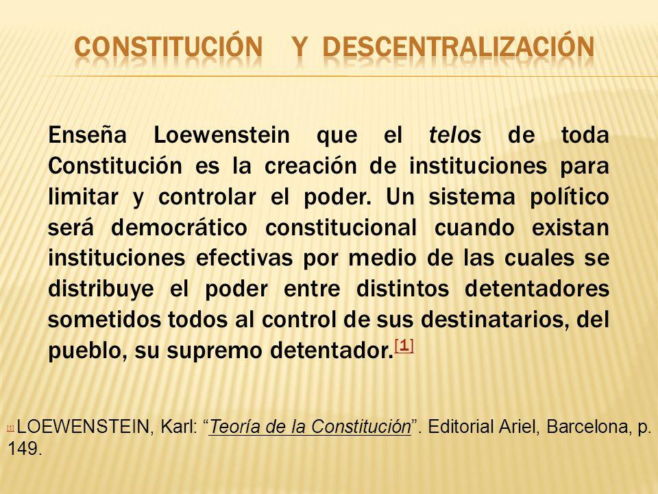 Enseña Loewenstein que el telos de toda Constitución es la creación de instituciones para limitar y controlar el poder. Un sistema político será democ
