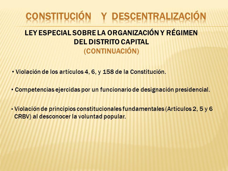 LEY ESPECIAL SOBRE LA ORGANIZACIÓN Y RÉGIMEN DEL DISTRITO CAPITAL (CONTINUACIÓN) Violación de los artículos 4, 6, y 158 de la Constitución. Competenci