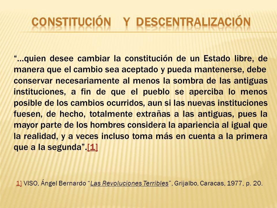 ...quien desee cambiar la constitución de un Estado libre, de manera que el cambio sea aceptado y pueda mantenerse, debe conservar necesariamente al m