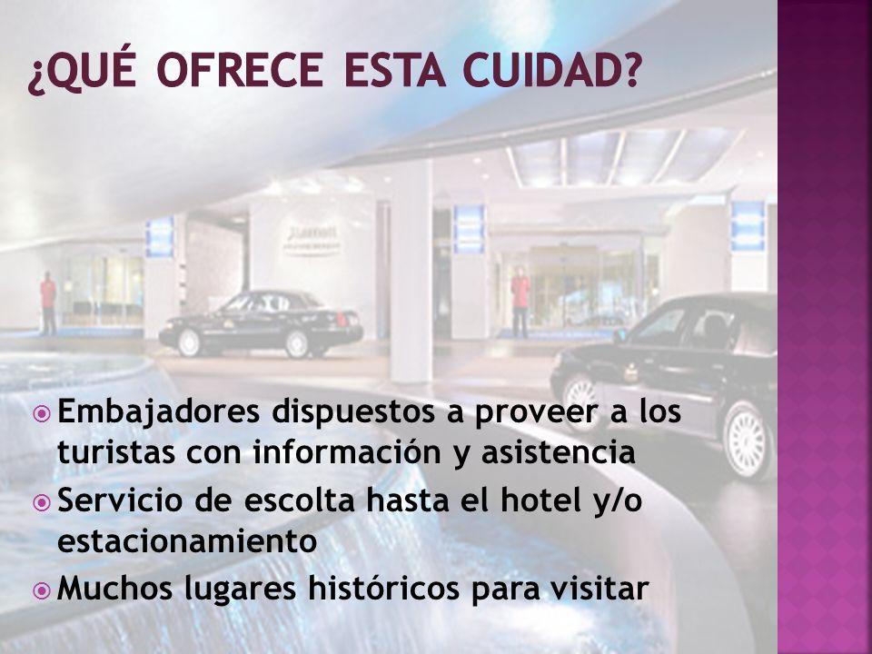 Embajadores dispuestos a proveer a los turistas con información y asistencia Servicio de escolta hasta el hotel y/o estacionamiento Muchos lugares históricos para visitar