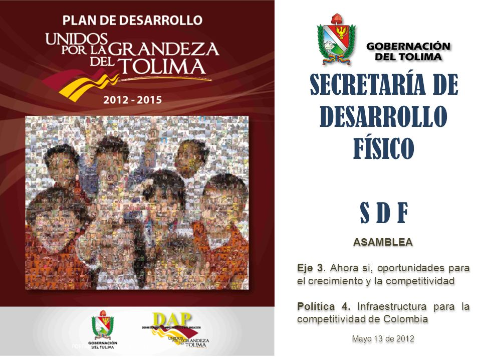 SECRETARÍA DE DESARROLLO FÍSICO S D F ASAMBLEA Eje 3. Ahora si, oportunidades para el crecimiento y la competitividad Política 4. Infraestructura para