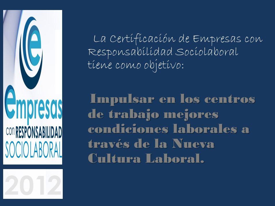 La Certificación de Empresas con Responsabilidad Sociolaboral tiene como objetivo: Impulsar en los centros de trabajo mejores condiciones laborales a