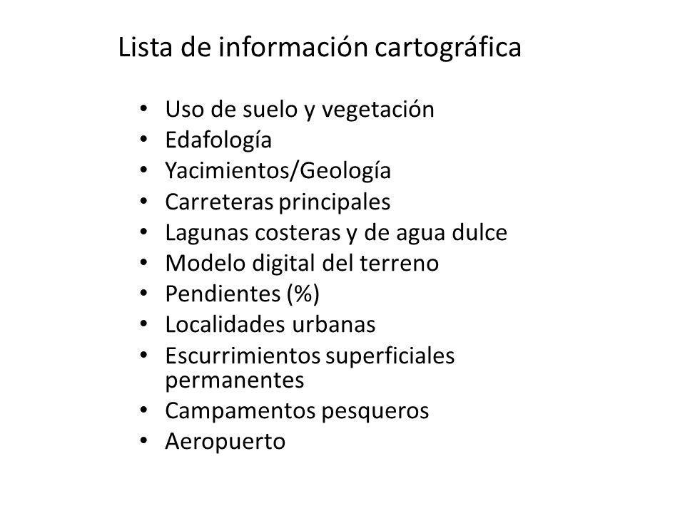 Lista de información cartográfica Uso de suelo y vegetación Edafología Yacimientos/Geología Carreteras principales Lagunas costeras y de agua dulce Mo