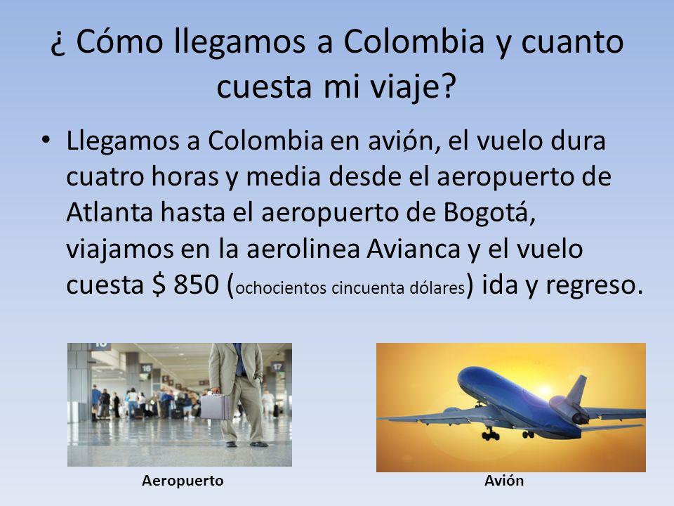 ¿ Cómo llegamos a Colombia y cuanto cuesta mi viaje? Llegamos a Colombia en avi ٕ ón, el vuelo dura cuatro horas y media desde el aeropuerto de Atlant