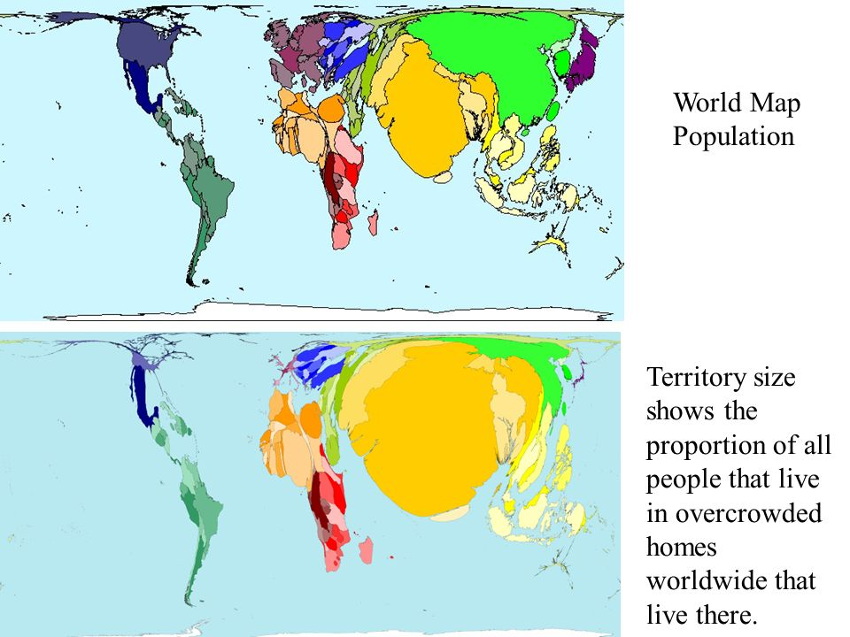 World Map Population Territory size shows the proportion of all people that live in overcrowded homes worldwide that live there.