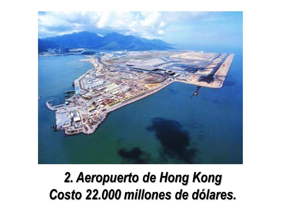 2. Aeropuerto de Hong Kong Costo 22.000 millones de dólares.