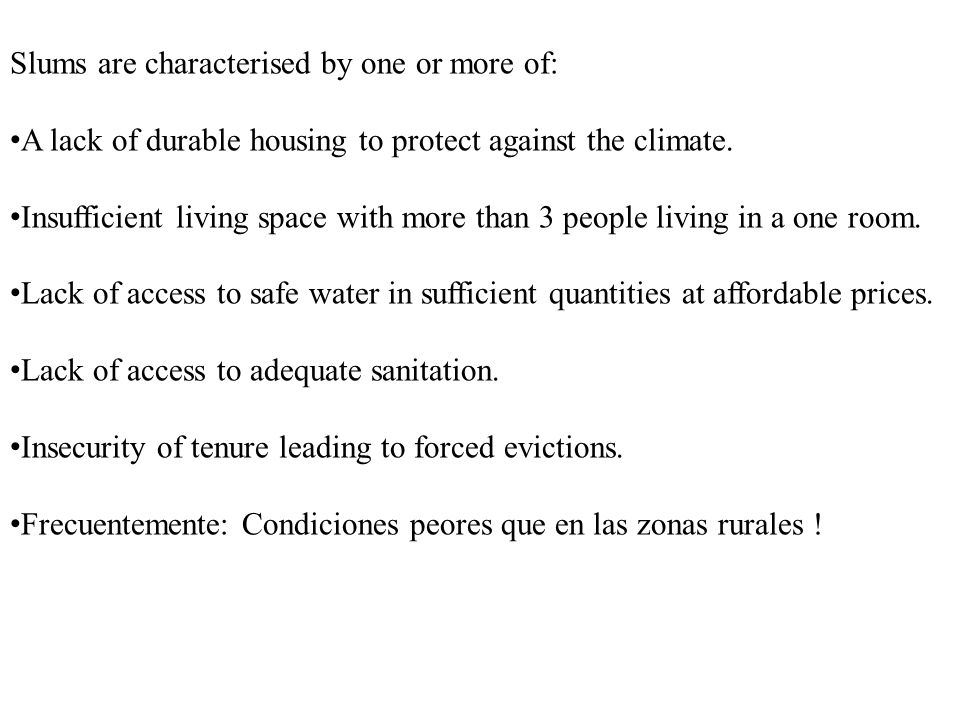 Slums are characterised by one or more of: A lack of durable housing to protect against the climate.