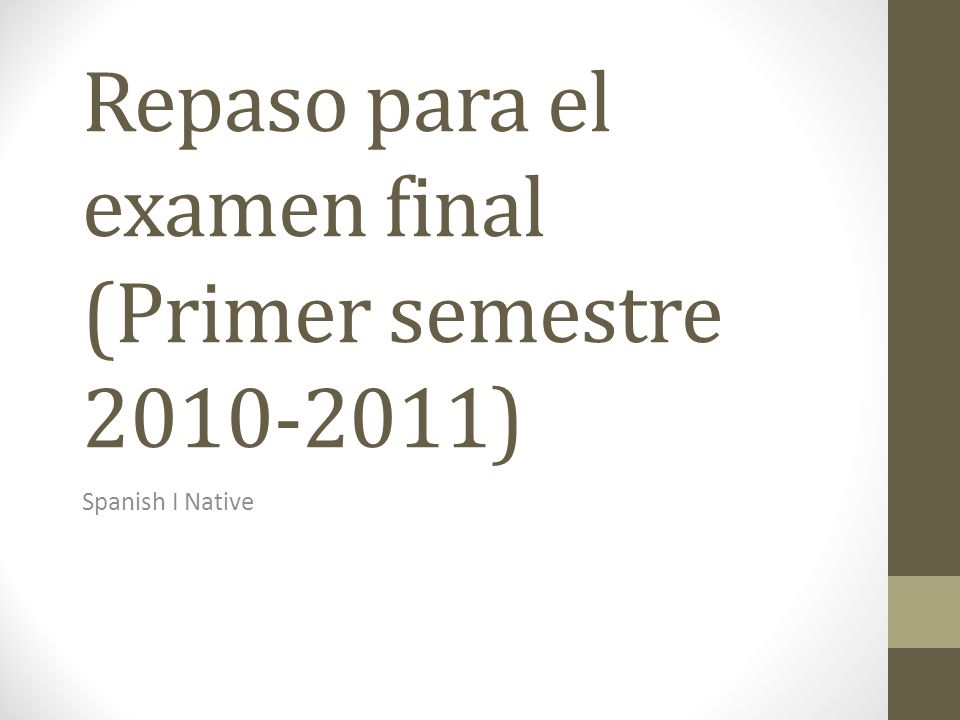 Repaso para el examen final (Primer semestre 2010-2011) Spanish I Native