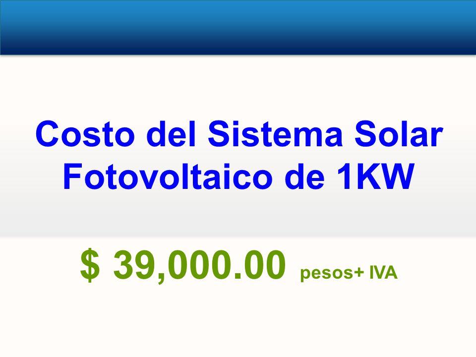 Costo del Sistema Solar Fotovoltaico de 1KW $ 39,000.00 pesos+ IVA