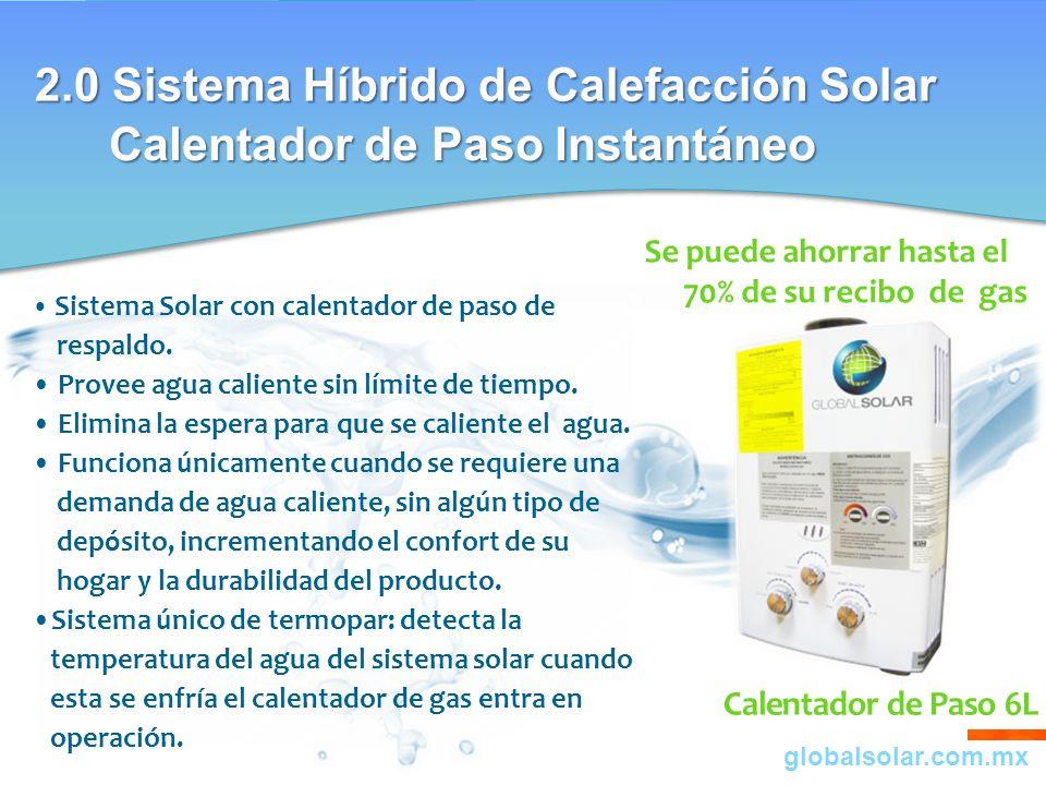 Calentador de Paso 6L Sistema Solar con calentador de paso de respaldo. Provee agua caliente sin límite de tiempo. Elimina la espera para que se calie