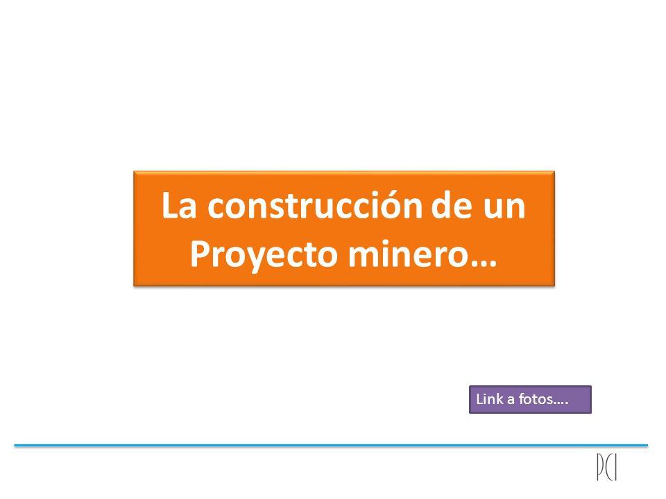 La construcción de un Proyecto minero… Link a fotos….
