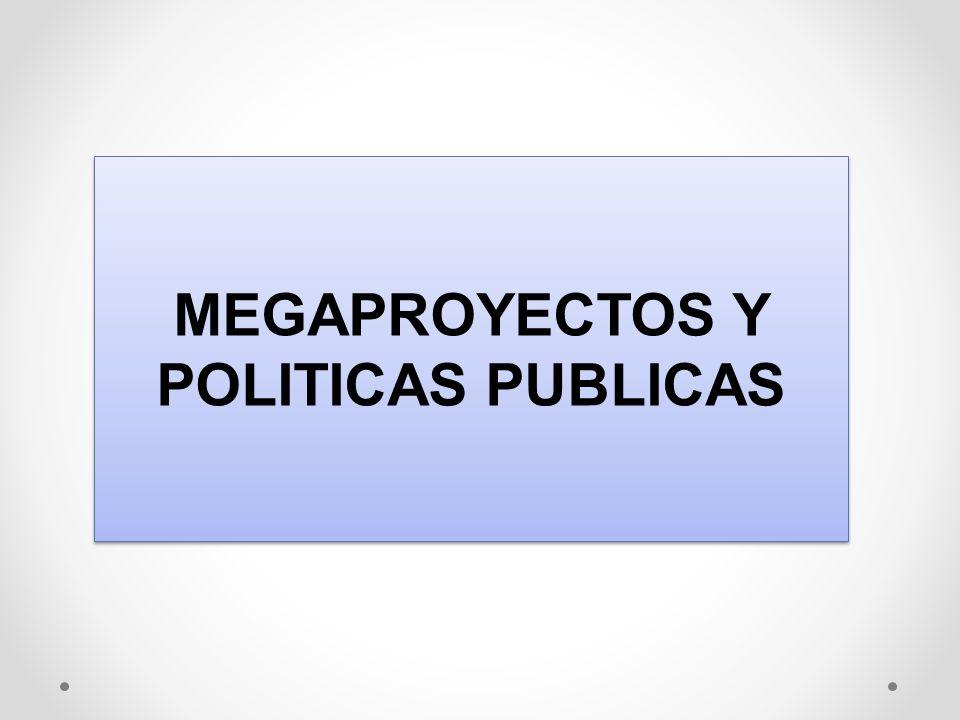 MEGAPROYECTOS Grandes Inversiones Participación del Estado y privados Modifican estructuras economicas y sociales en el territorio.