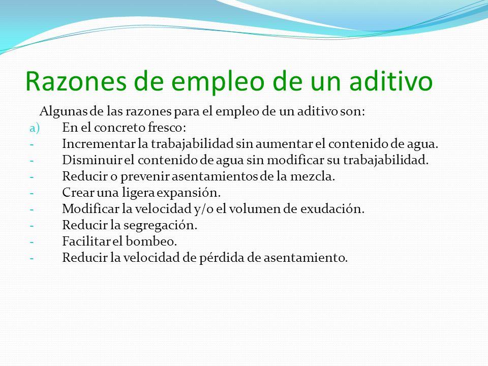 Razones de empleo de un aditivo Algunas de las razones para el empleo de un aditivo son: a) En el concreto fresco: - Incrementar la trabajabilidad sin aumentar el contenido de agua.