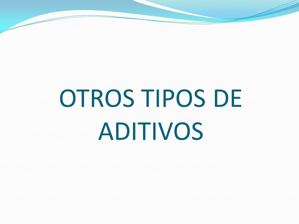 OTROS TIPOS DE ADITIVOS