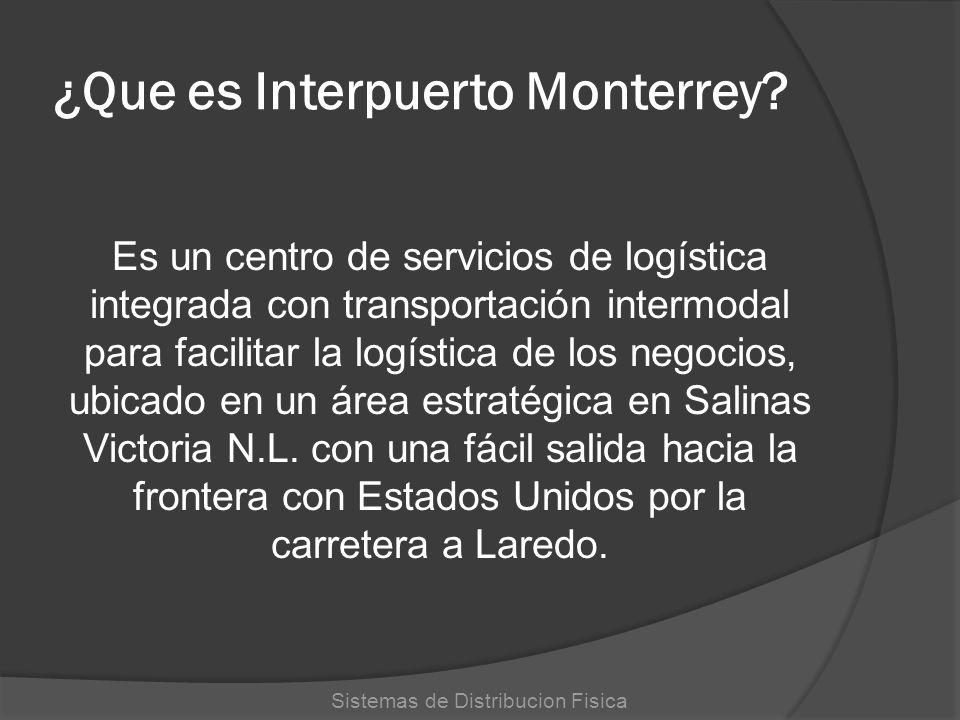 ¿Que es Interpuerto Monterrey? Es un centro de servicios de logística integrada con transportación intermodal para facilitar la logística de los negoc
