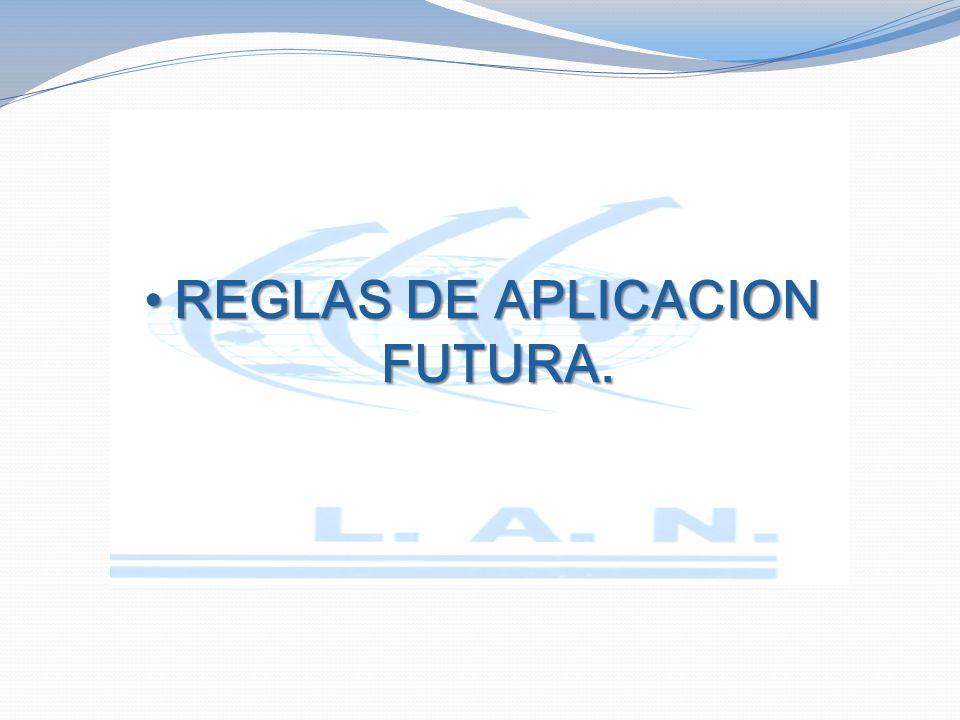 REGLAS DE APLICACION FUTURA.REGLAS DE APLICACION FUTURA.