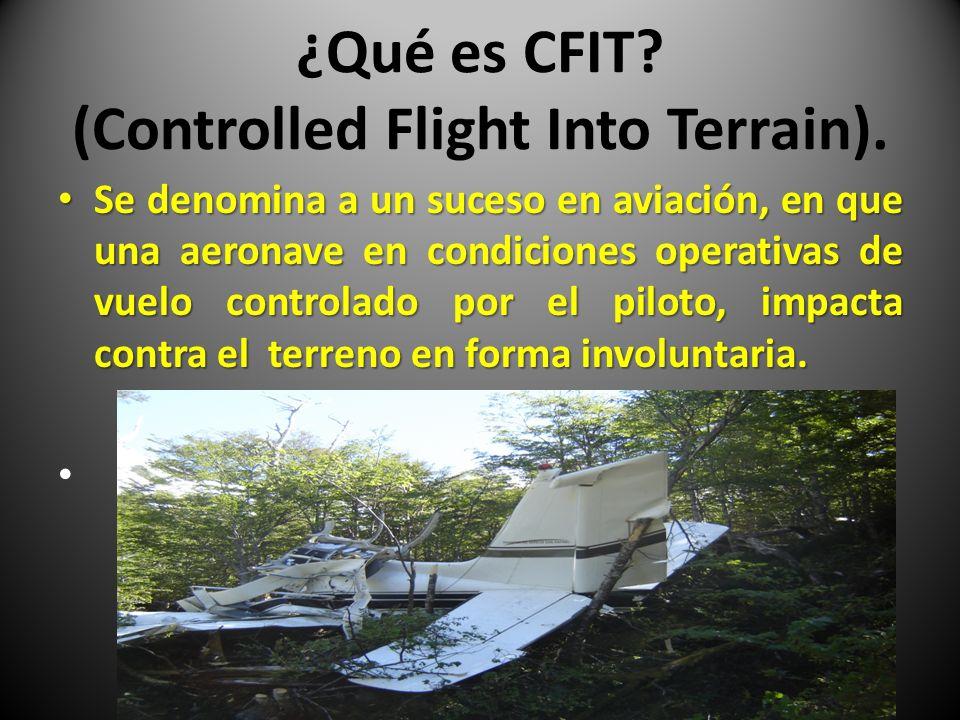 ¿Qué es CFIT? (Controlled Flight Into Terrain). Se denomina a un suceso en aviación, en que una aeronave en condiciones operativas de vuelo controlado