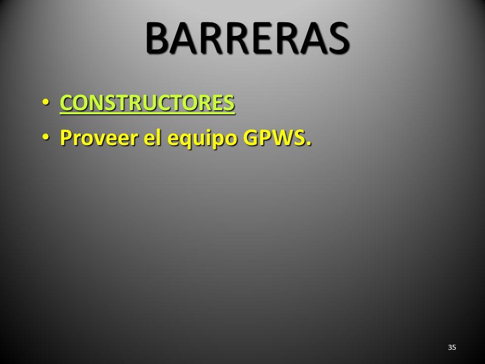 35 BARRERAS CONSTRUCTORES CONSTRUCTORES Proveer el equipo GPWS. Proveer el equipo GPWS.
