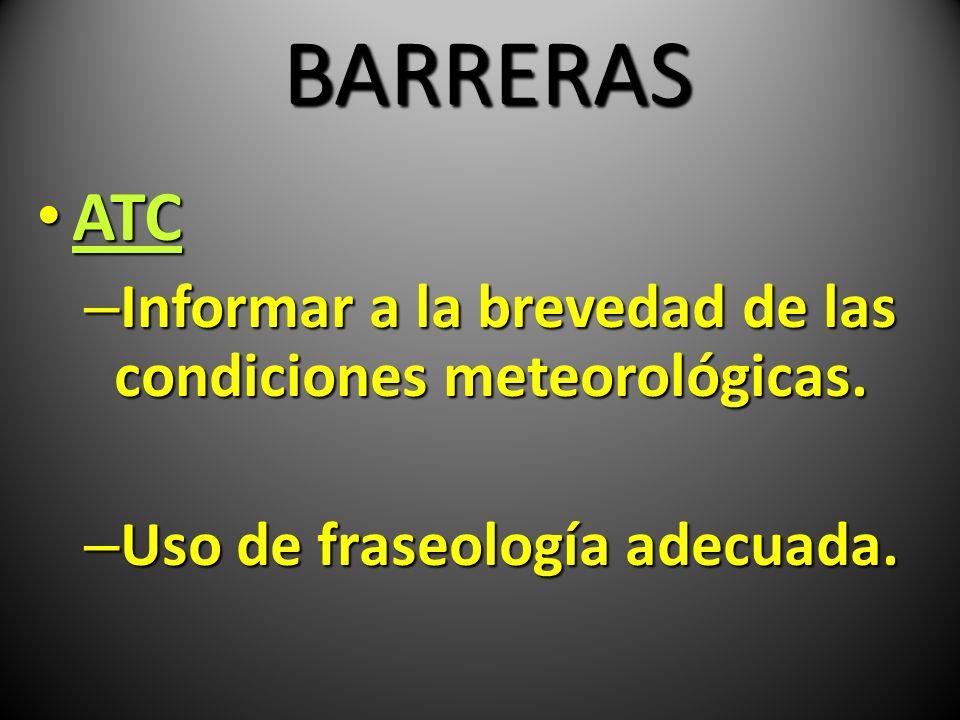 BARRERAS ATC ATC – Informar a la brevedad de las condiciones meteorológicas. – Uso de fraseología adecuada.