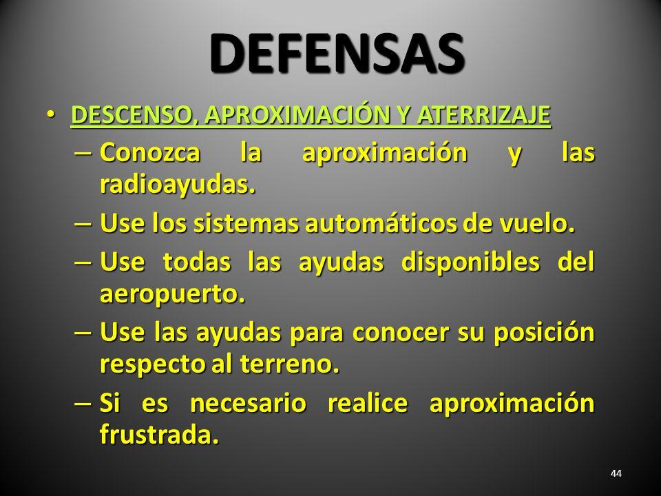 44 DEFENSAS DESCENSO, APROXIMACIÓN Y ATERRIZAJE DESCENSO, APROXIMACIÓN Y ATERRIZAJE – Conozca la aproximación y las radioayudas. – Use los sistemas au