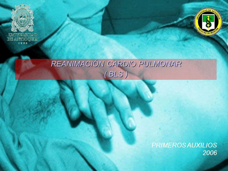 REANIMACIÓN CARDIO PULMONAR ( BLS ) PRIMEROS AUXILIOS 2006