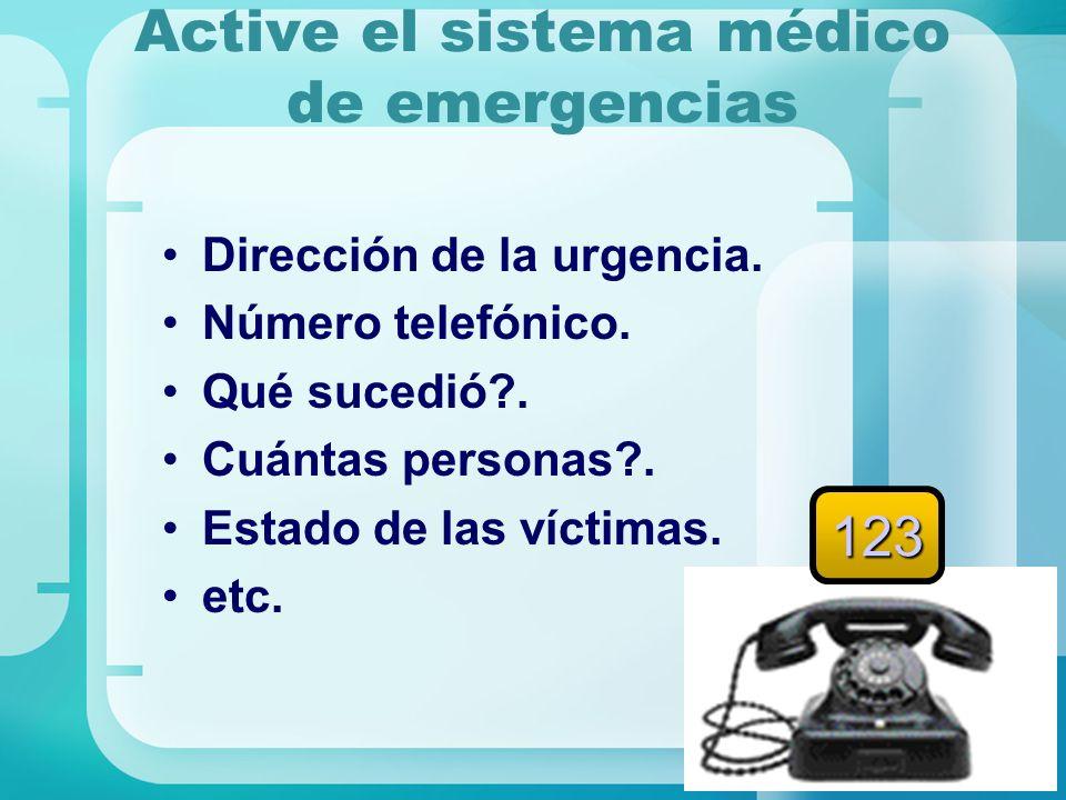 Active el sistema médico de emergencias Dirección de la urgencia. Número telefónico. Qué sucedió?. Cuántas personas?. Estado de las víctimas. etc. 123