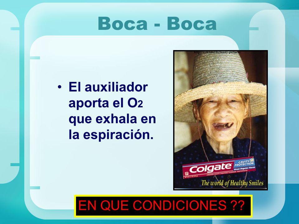 Boca - Boca El auxiliador aporta el O 2 que exhala en la espiración. EN QUE CONDICIONES ??