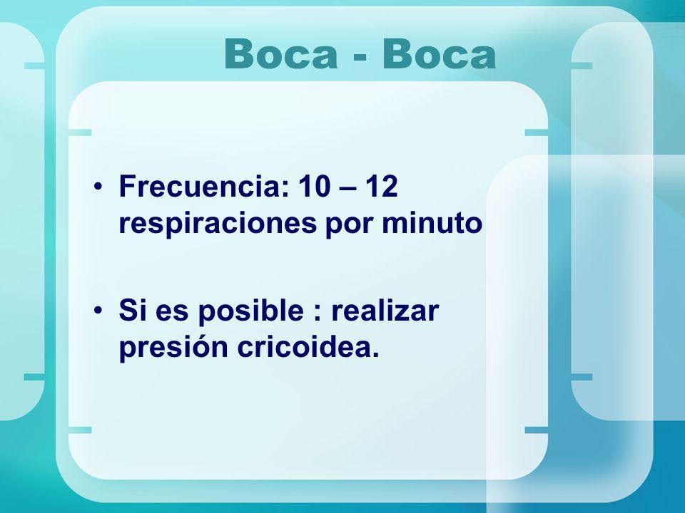 Boca - Boca Frecuencia: 10 – 12 respiraciones por minuto Si es posible : realizar presión cricoidea.