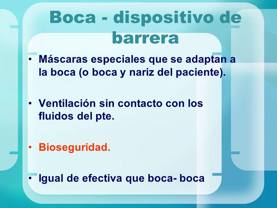 Boca - dispositivo de barrera Máscaras especiales que se adaptan a la boca (o boca y nariz del paciente). Ventilación sin contacto con los fluidos del