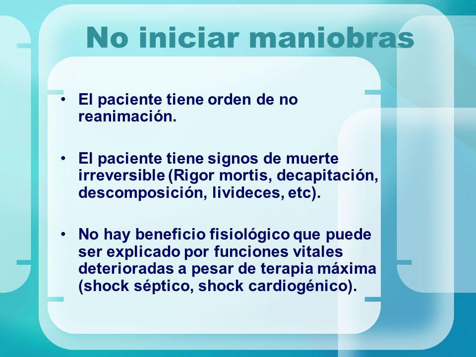 No iniciar maniobras El paciente tiene orden de no reanimación. El paciente tiene signos de muerte irreversible (Rigor mortis, decapitación, descompos