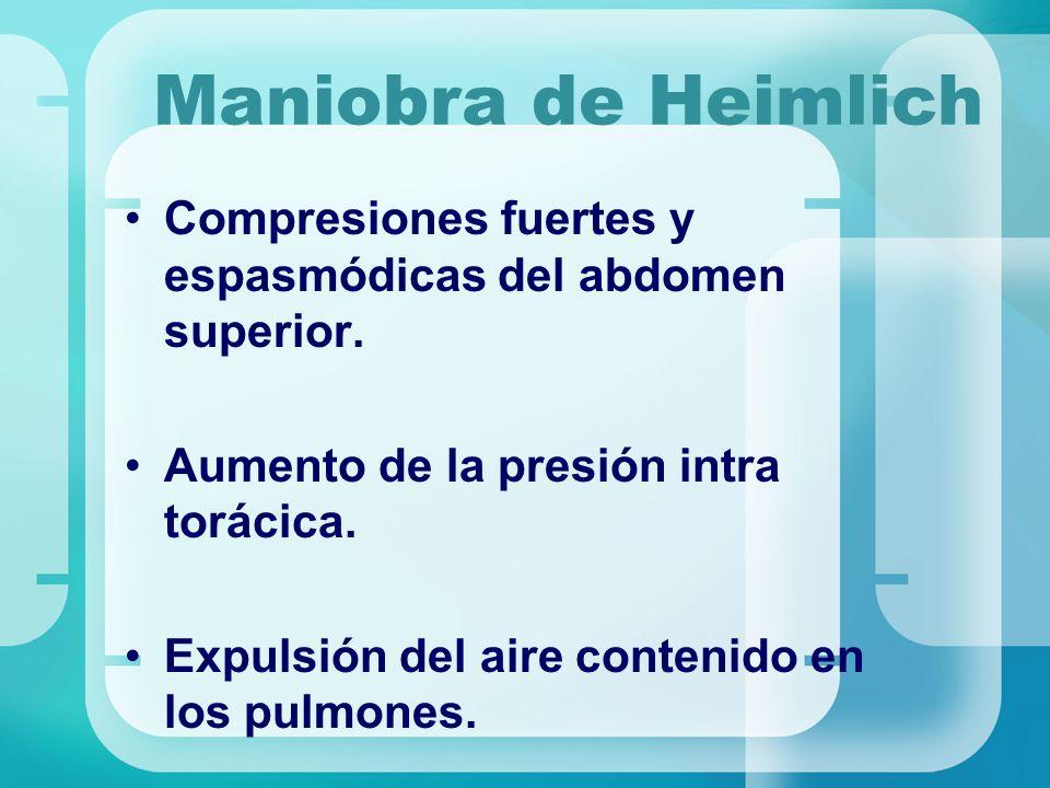Compresiones fuertes y espasmódicas del abdomen superior. Aumento de la presión intra torácica. Expulsión del aire contenido en los pulmones. Maniobra