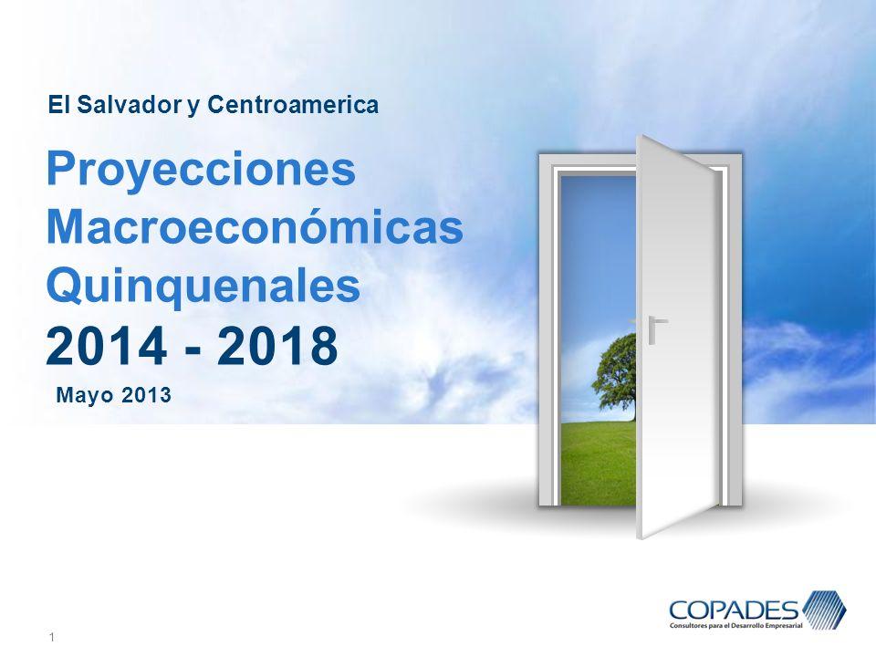 1 Mayo 2013 Proyecciones Macroeconómicas Quinquenales 2014 - 2018 El Salvador y Centroamerica