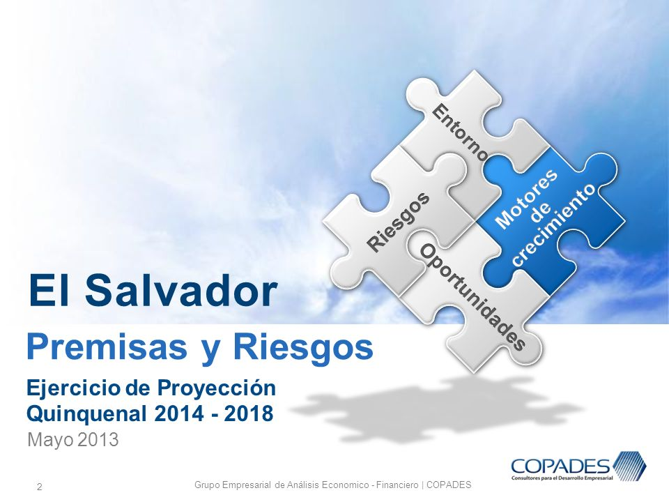 2 Premisas y Riesgos Grupo Empresarial de Análisis Economico - Financiero | COPADES Ejercicio de Proyección Quinquenal 2014 - 2018 Mayo 2013 El Salvad