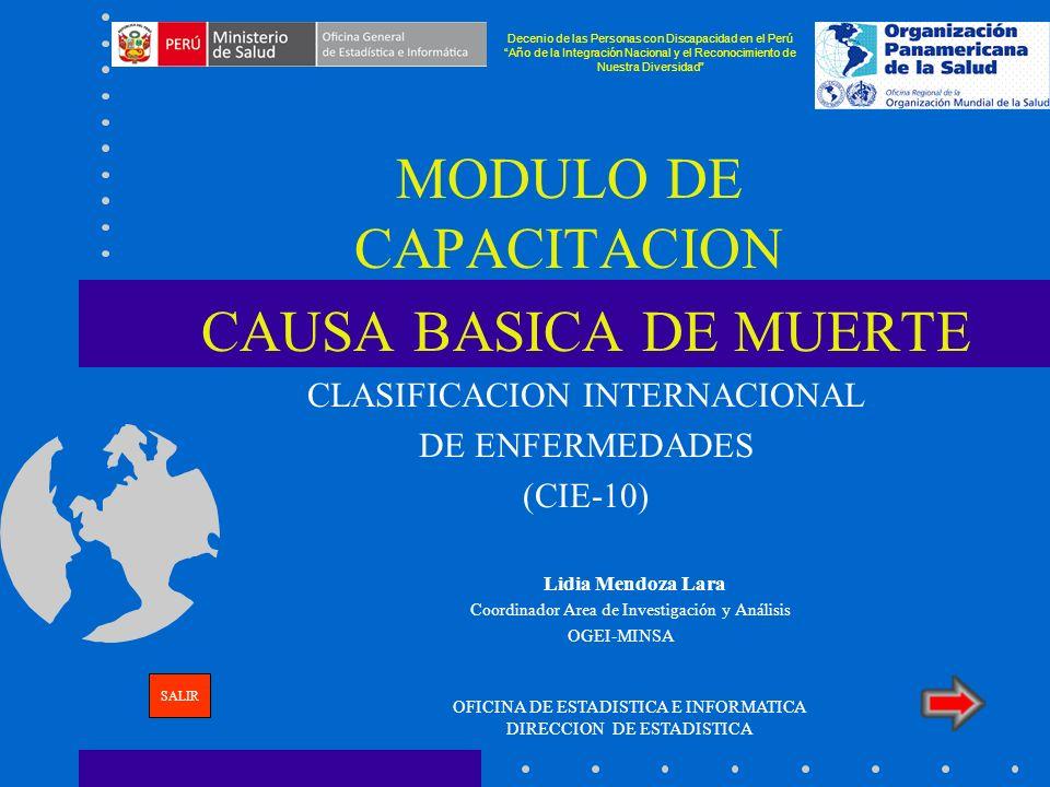 MODULO DE CAPACITACION CAUSA BASICA DE MUERTE CLASIFICACION INTERNACIONAL DE ENFERMEDADES (CIE-10) Lidia Mendoza Lara Coordinador Area de Investigació