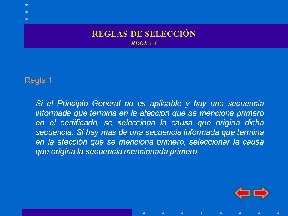 REGLAS DE SELECCIÓN REGLA 1 Regla 1 Si el Principio General no es aplicable y hay una secuencia informada que termina en la afección que se menciona p
