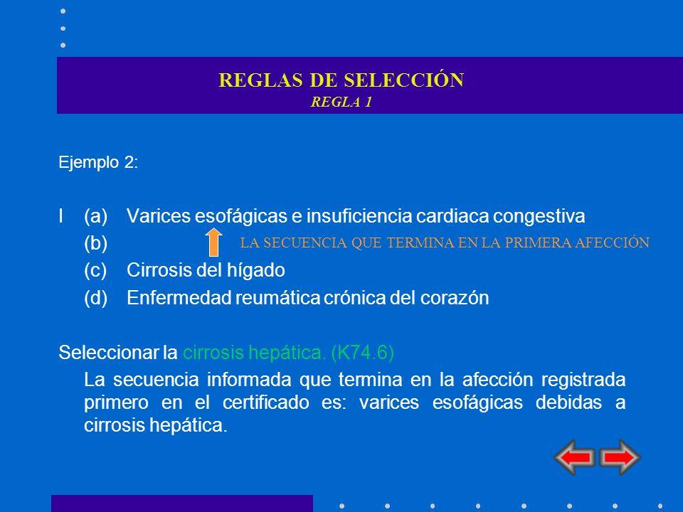 REGLAS DE SELECCIÓN REGLA 1 Ejemplo 2: I (a) Varices esofágicas e insuficiencia cardiaca congestiva (b) (c) Cirrosis del hígado (d) Enfermedad reumáti