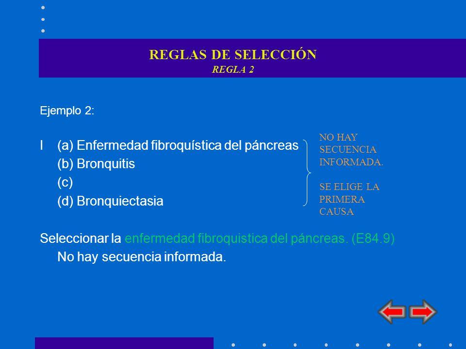 REGLAS DE SELECCIÓN REGLA 2 Ejemplo 2: I (a) Enfermedad fibroquística del páncreas (b) Bronquitis (c) (d) Bronquiectasia Seleccionar la enfermedad fib