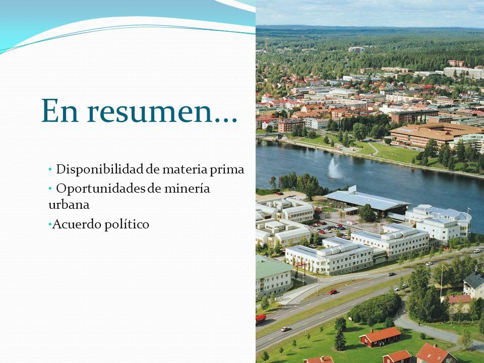 En resumen... Disponibilidad de materia prima Oportunidades de minería urbana Acuerdo político