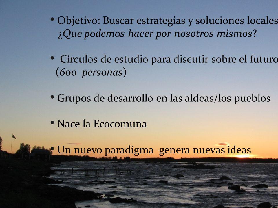 Objetivo: Buscar estrategias y soluciones locales. ¿Que podemos hacer por nosotros mismos? Círculos de estudio para discutir sobre el futuro (600 pers