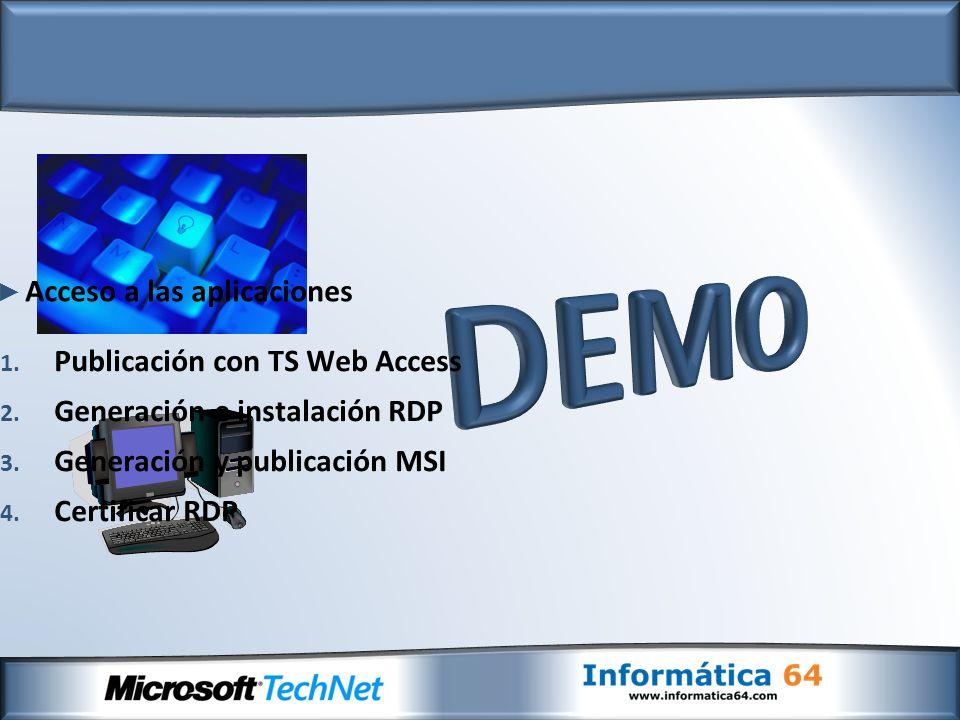 1. Publicación con TS Web Access 2. Generación e instalación RDP 3. Generación y publicación MSI 4. Certificar RDP Acceso a las aplicaciones