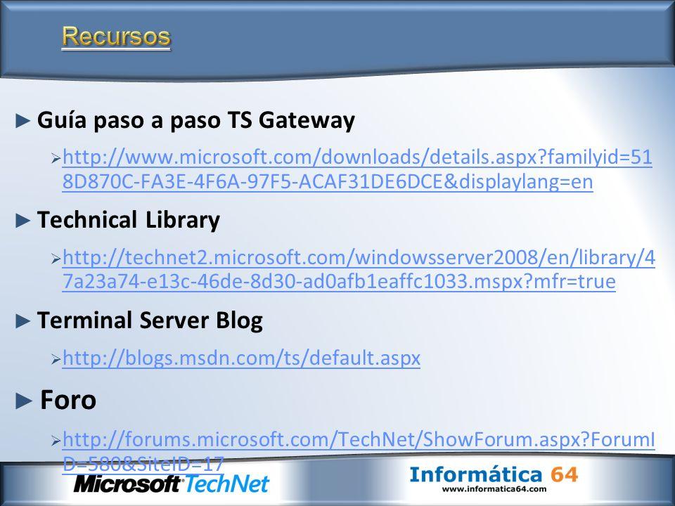 Guía paso a paso TS Gateway http://www.microsoft.com/downloads/details.aspx?familyid=51 8D870C-FA3E-4F6A-97F5-ACAF31DE6DCE&displaylang=en http://www.m