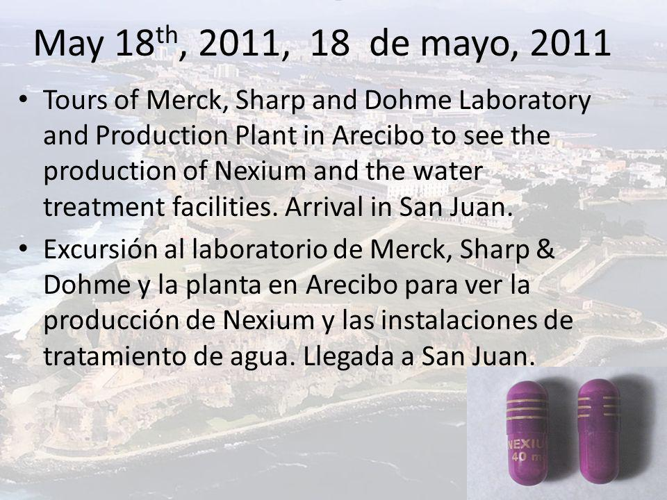 May 18 th, 2011, 18 de mayo, 2011 Tours of Merck, Sharp and Dohme Laboratory and Production Plant in Arecibo to see the production of Nexium and the water treatment facilities.