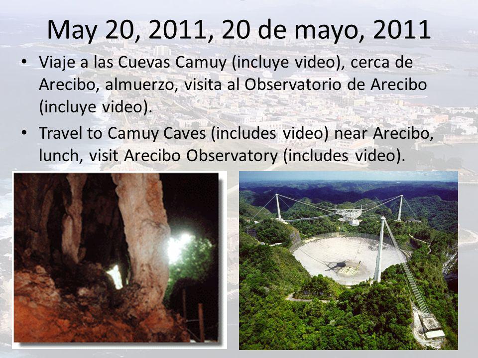 May 20, 2011, 20 de mayo, 2011 Viaje a las Cuevas Camuy (incluye video), cerca de Arecibo, almuerzo, visita al Observatorio de Arecibo (incluye video).