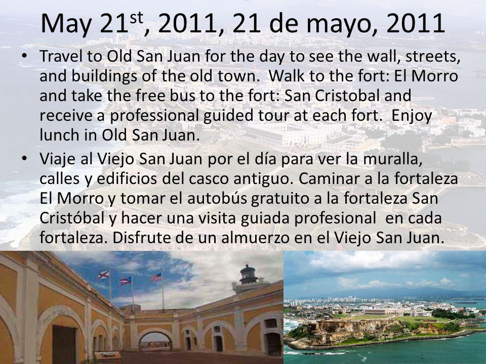 May 21 st, 2011, 21 de mayo, 2011 Travel to Old San Juan for the day to see the wall, streets, and buildings of the old town. Walk to the fort: El Mor