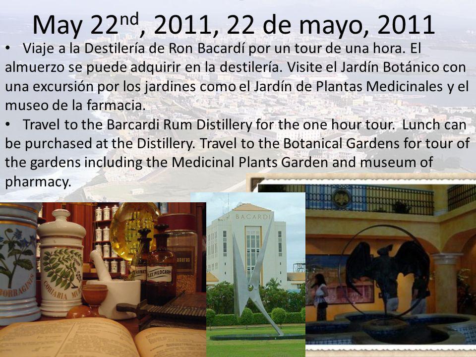 May 22 nd, 2011, 22 de mayo, 2011 Viaje a la Destilería de Ron Bacardí por un tour de una hora.